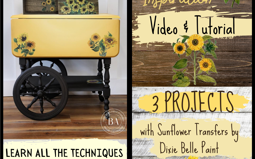 Sunflower Inspiration Tutorial – 3 Projects using Dixie Belle Transfers & Chalk Mineral Paint